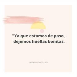 Dejemos huella por donde pasemos😉  www.quemonis.com  #frasesdeverdad #frasesgraciosas #frasesinspiradoras #frasesmotivadoras #frasesdelavida